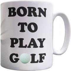 Born To Play Golf Mug